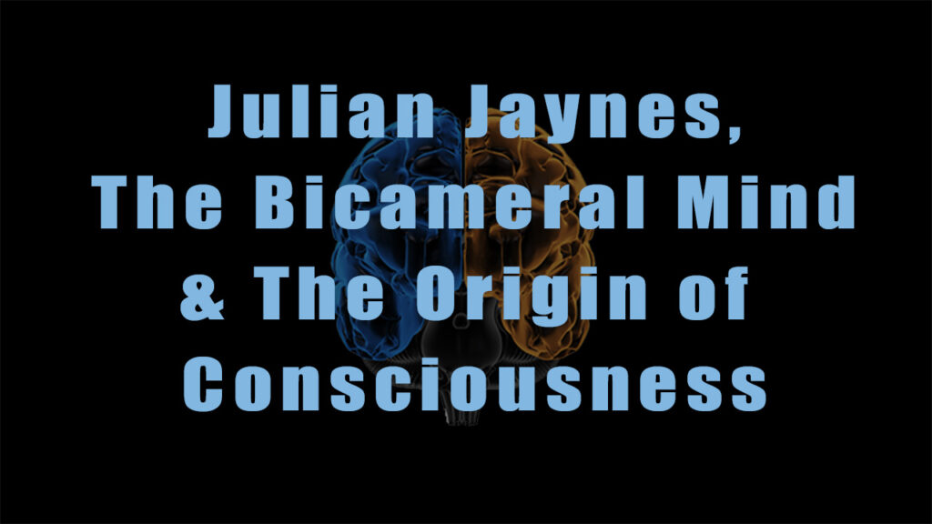 Julian Jaynes, The Bicameral Mind, and the Origin of Consciousness